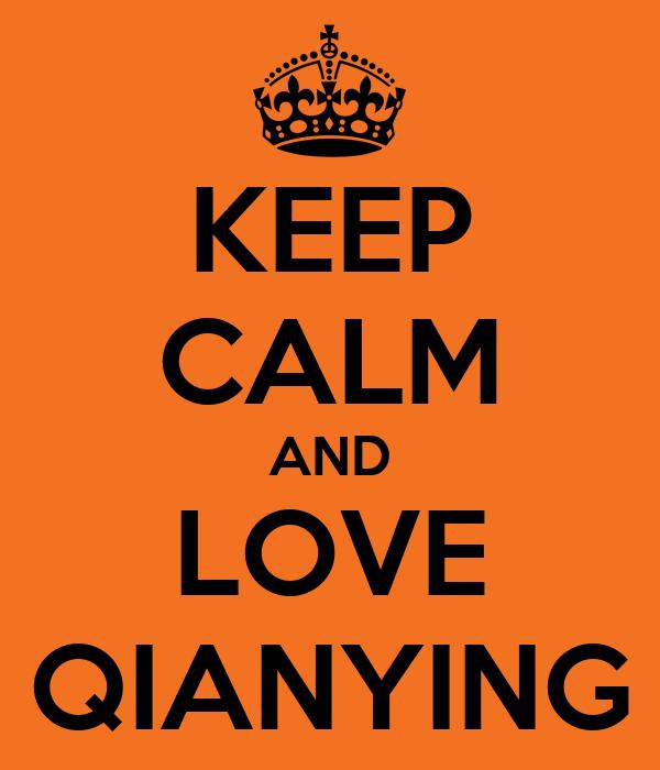 KEEP CALM AND LOVE QIANYING