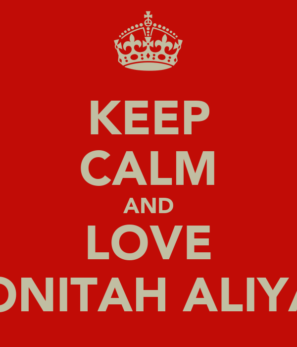 KEEP CALM AND LOVE QONITAH ALIYAH