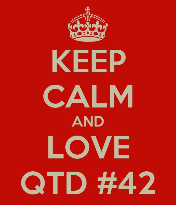 KEEP CALM AND LOVE QTD #42