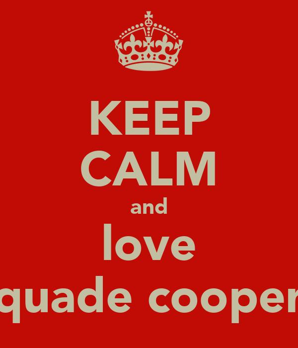KEEP CALM and love quade cooper