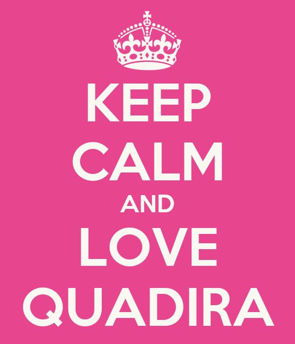KEEP CALM AND LOVE QUADIRA