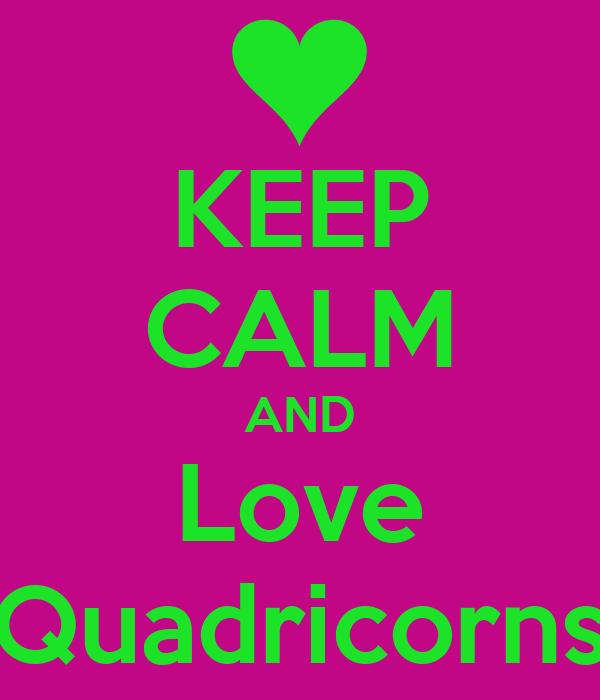 KEEP CALM AND Love Quadricorns