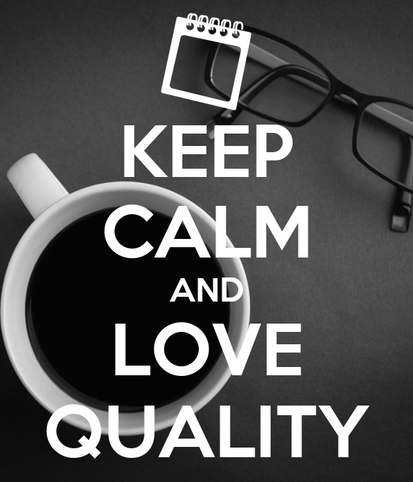 KEEP CALM AND LOVE QUALITY