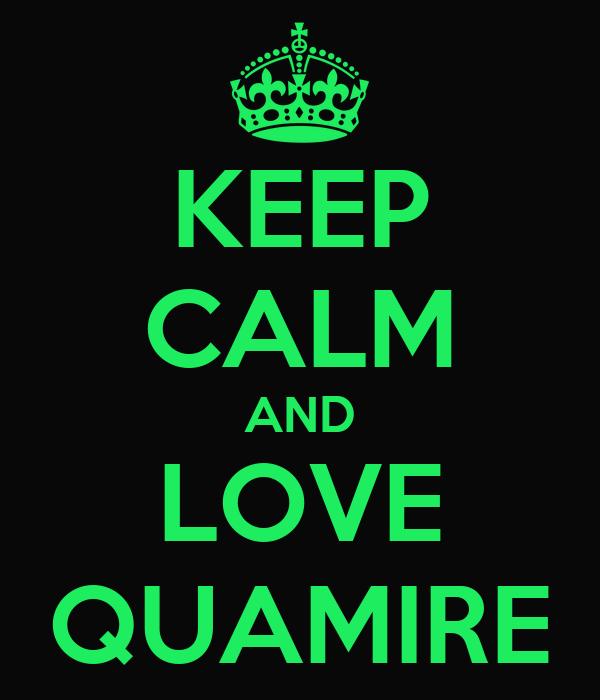 KEEP CALM AND LOVE QUAMIRE