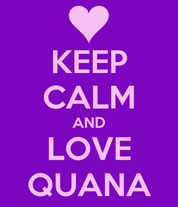 KEEP CALM AND LOVE QUANA