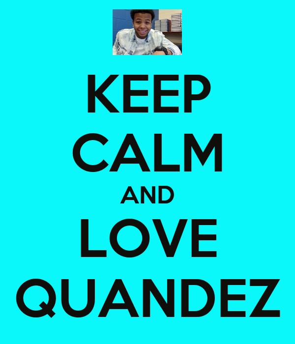 KEEP CALM AND LOVE QUANDEZ