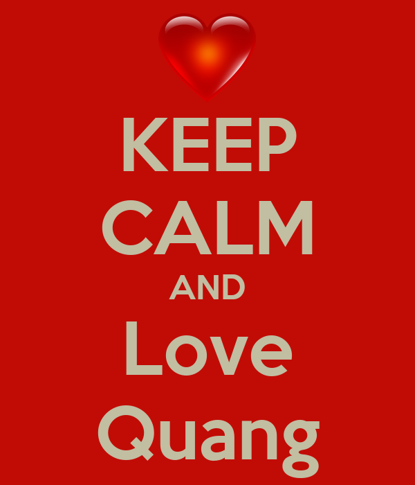 KEEP CALM AND Love Quang