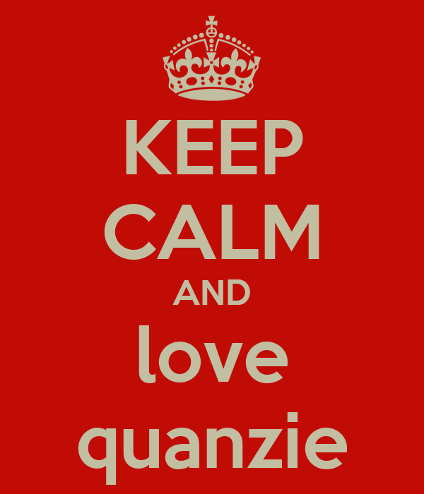 KEEP CALM AND love quanzie