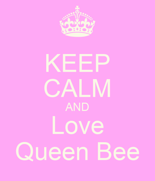 KEEP CALM AND Love Queen Bee