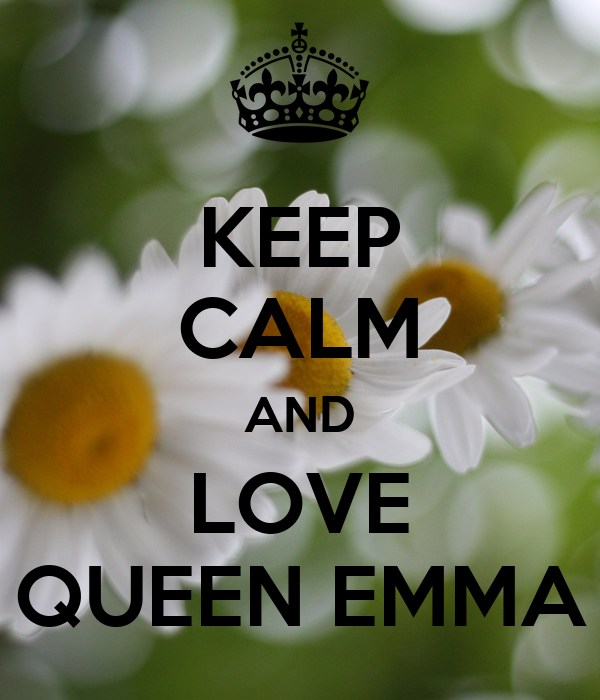 KEEP CALM AND LOVE QUEEN EMMA