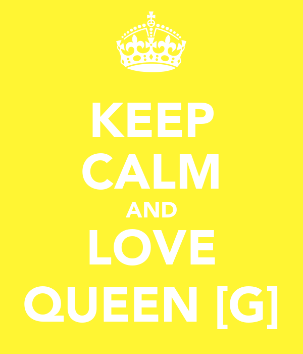 KEEP CALM AND LOVE QUEEN [G]