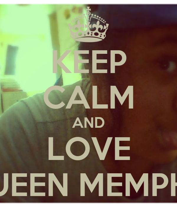 KEEP CALM AND LOVE QUEEN MEMPHIS