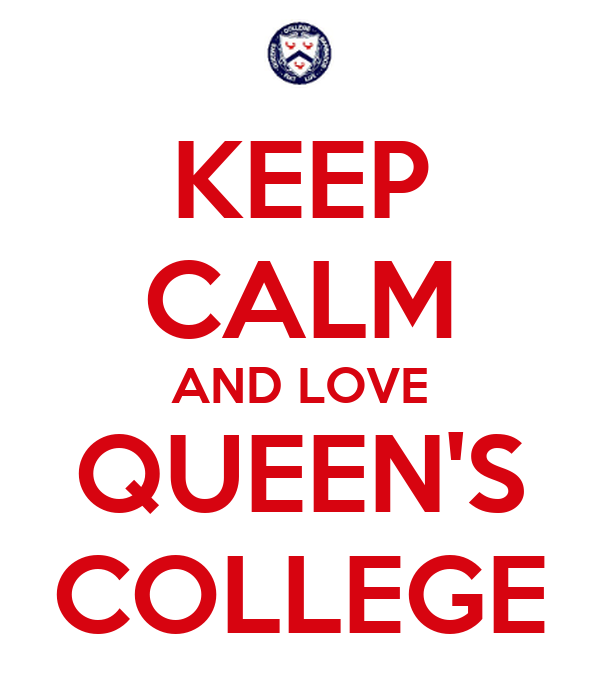 KEEP CALM AND LOVE QUEEN'S COLLEGE
