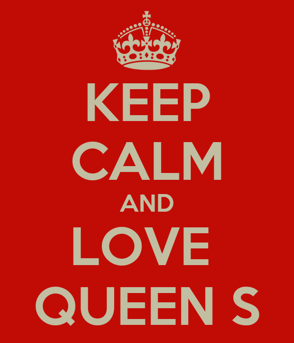 KEEP CALM AND LOVE  QUEEN S