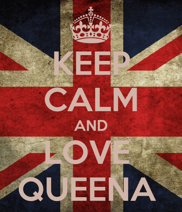 KEEP CALM AND LOVE  QUEENA