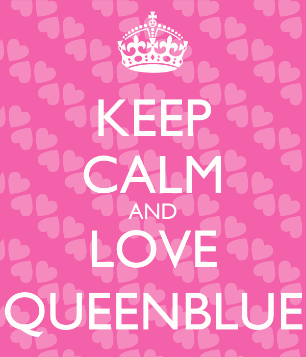 KEEP CALM AND LOVE QUEENBLUE
