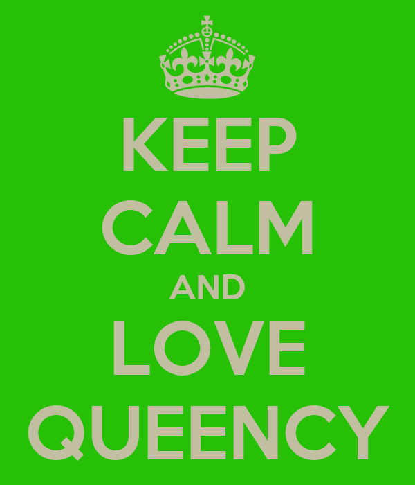 KEEP CALM AND LOVE QUEENCY
