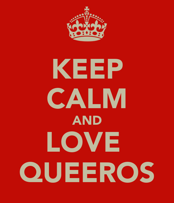 KEEP CALM AND LOVE  QUEEROS
