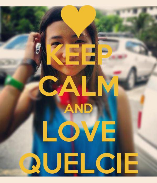 KEEP CALM AND LOVE QUELCIE