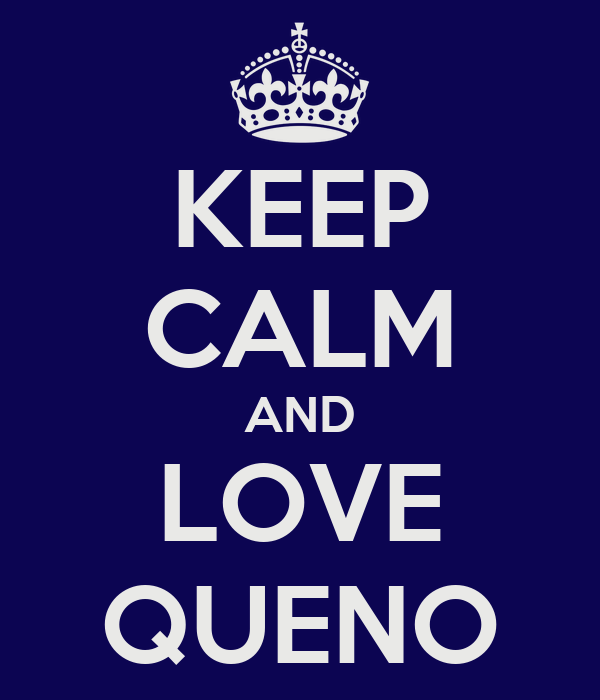 KEEP CALM AND LOVE QUENO