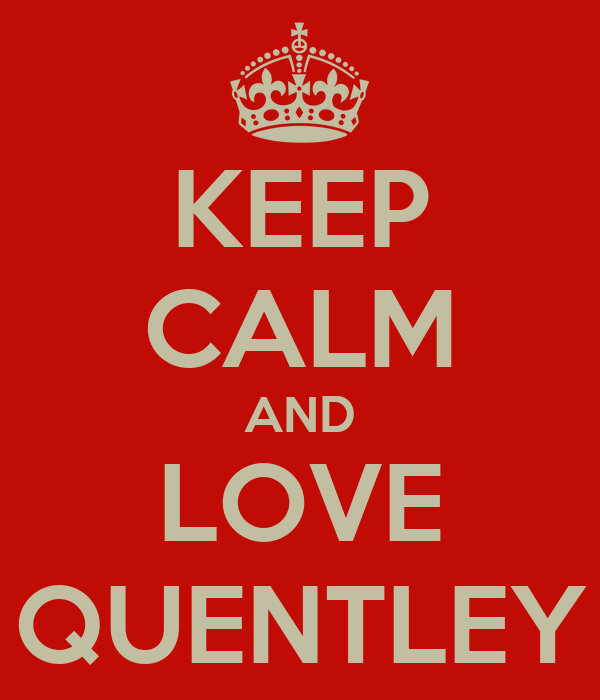 KEEP CALM AND LOVE QUENTLEY