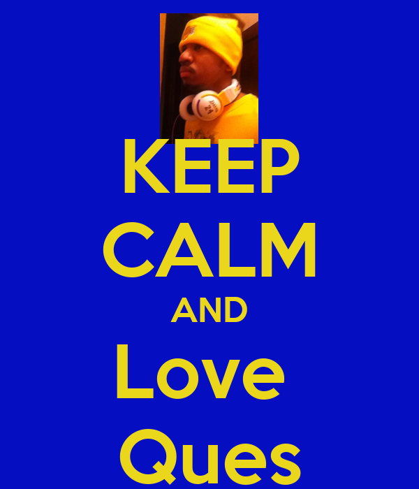 KEEP CALM AND Love  Ques