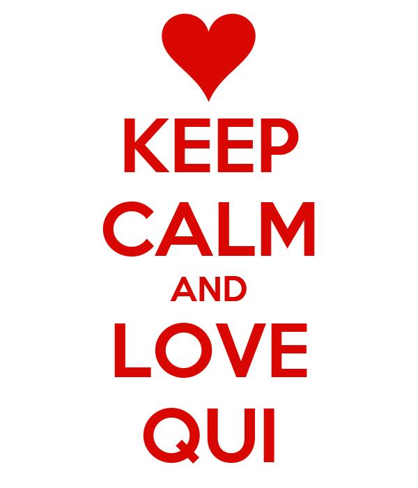 KEEP CALM AND LOVE QUI