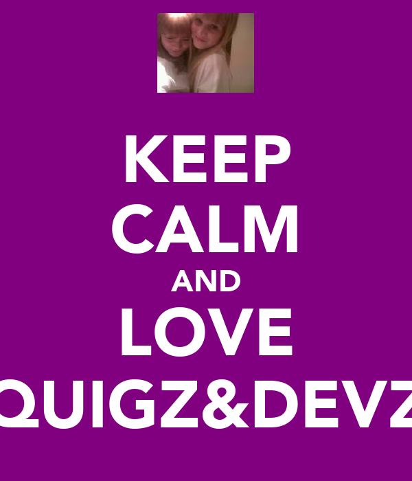 KEEP CALM AND LOVE QUIGZ&DEVZ