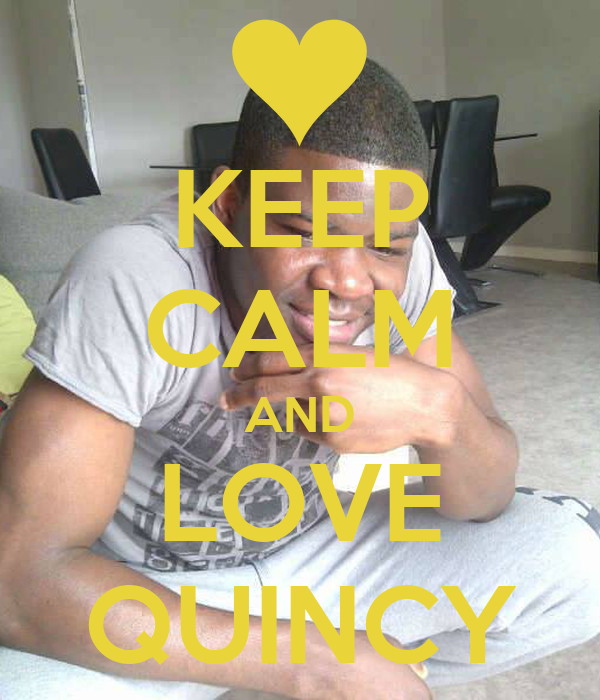 KEEP CALM AND LOVE QUINCY
