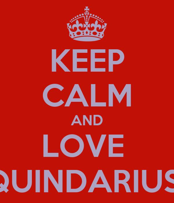 KEEP CALM AND LOVE  QUINDARIUS
