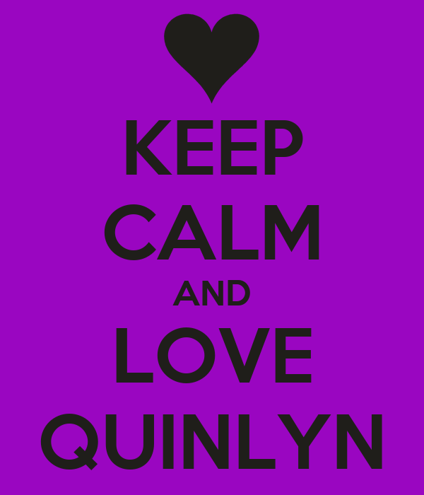 KEEP CALM AND LOVE QUINLYN
