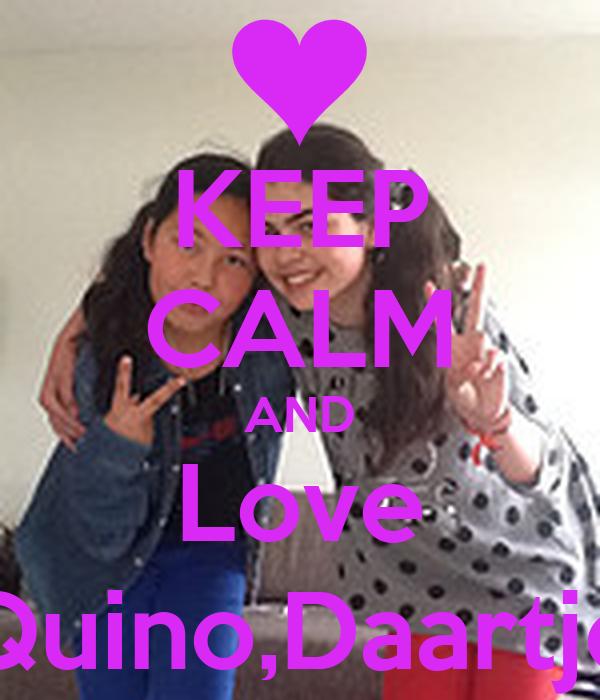KEEP CALM AND Love Quino,Daartje