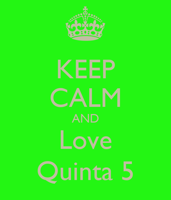 KEEP CALM AND Love Quinta 5
