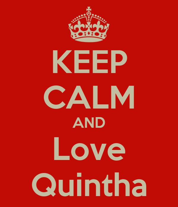 KEEP CALM AND Love Quintha