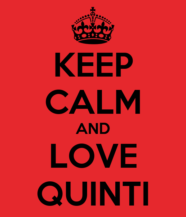 KEEP CALM AND LOVE QUINTI