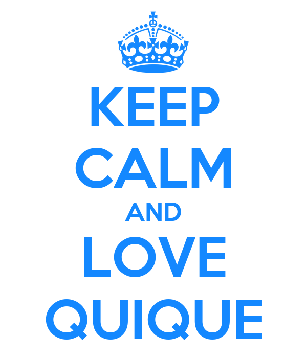 KEEP CALM AND LOVE QUIQUE