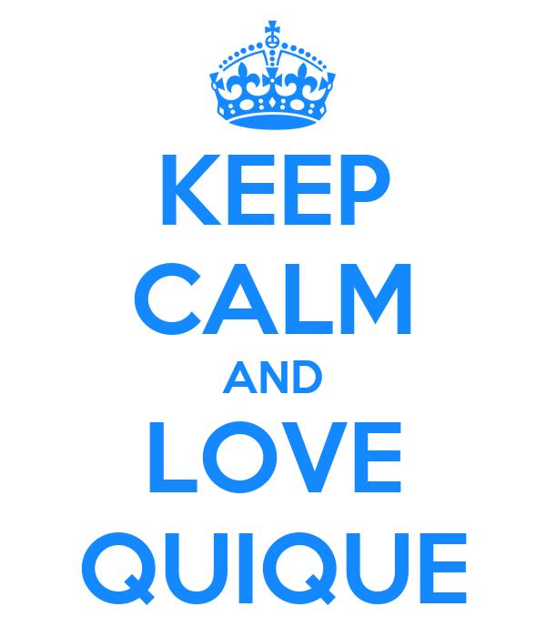 KEEP CALM AND LOVE QUIQUE