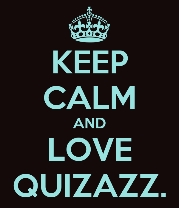 KEEP CALM AND LOVE QUIZAZZ.
