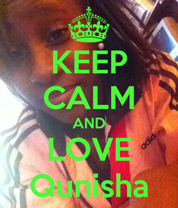 KEEP CALM AND LOVE Qunisha