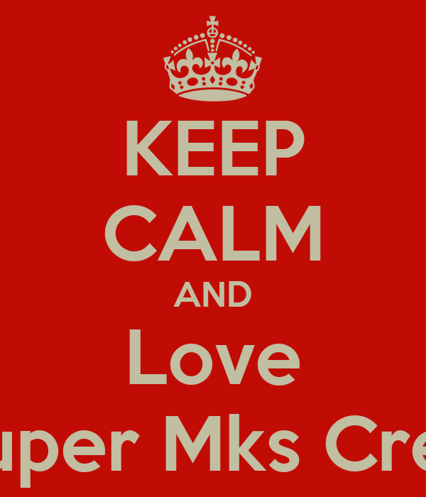 KEEP CALM AND Love Quper Mks Crew