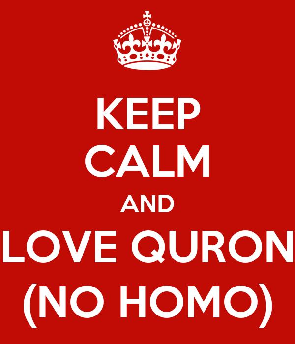 KEEP CALM AND LOVE QURON (NO HOMO)