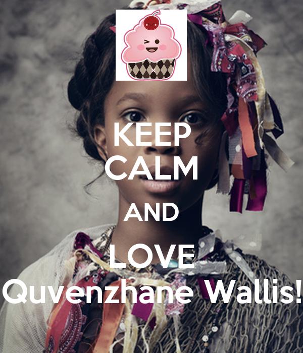 KEEP CALM AND LOVE Quvenzhane Wallis!