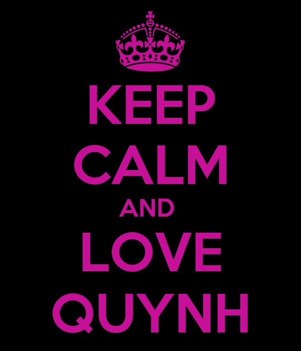 KEEP CALM AND  LOVE QUYNH