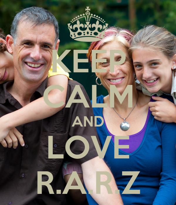 KEEP CALM AND LOVE R.A.R.Z