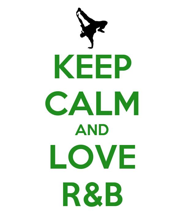 KEEP CALM AND LOVE R&B