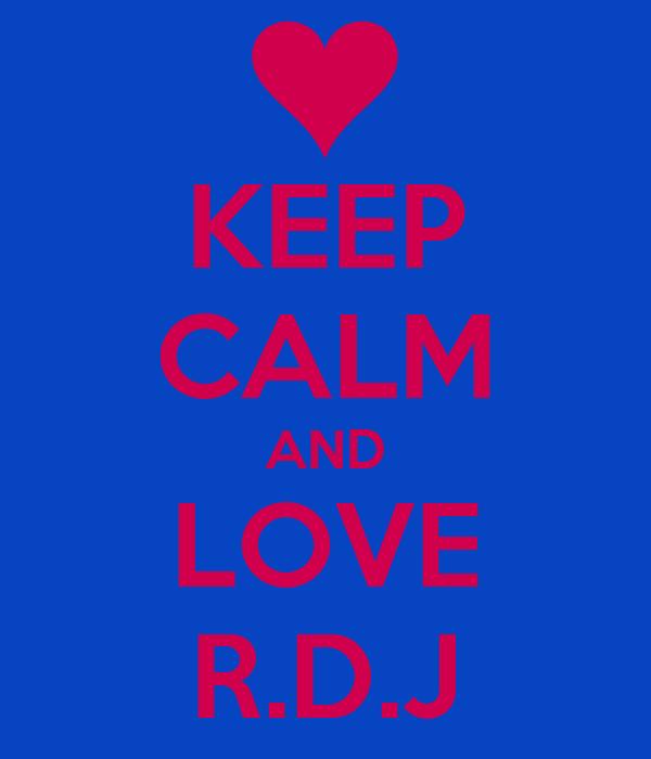 KEEP CALM AND LOVE R.D.J