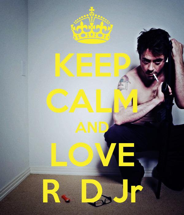 KEEP CALM AND LOVE R  D Jr