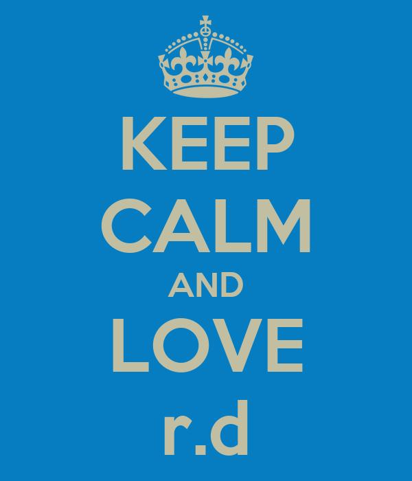 KEEP CALM AND LOVE r.d