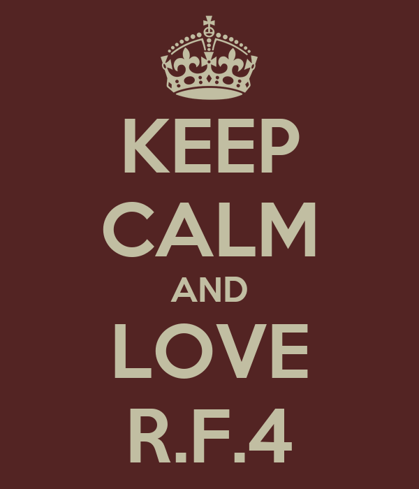 KEEP CALM AND LOVE R.F.4