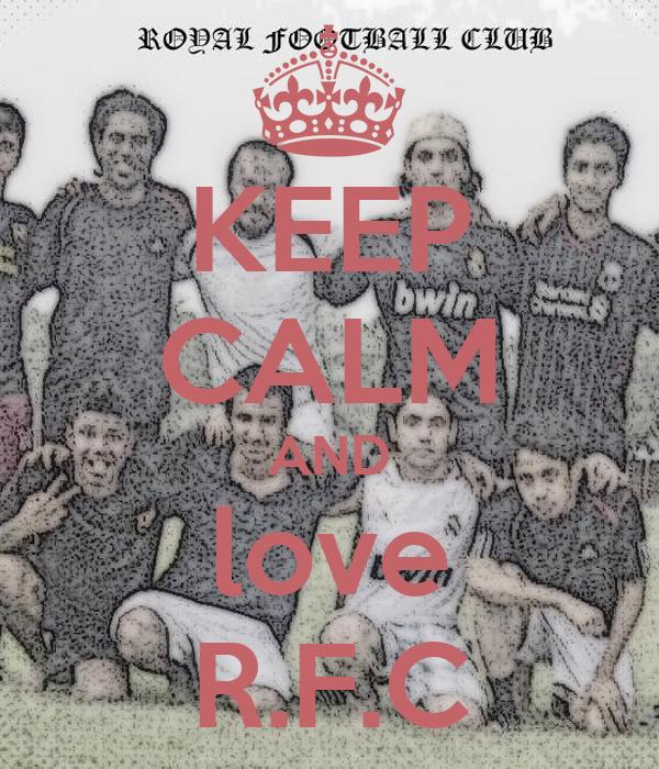KEEP CALM AND love R.F.C